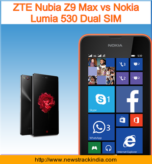ZTE Nubia Z9 Max vs Nokia Lumia 530 Dual SIM : Comparison of Features and Specification