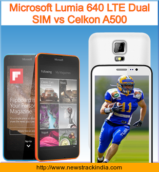 Microsoft Lumia 640 LTE Dual SIM vs Celkon A500 : Comparison of Features and Specification